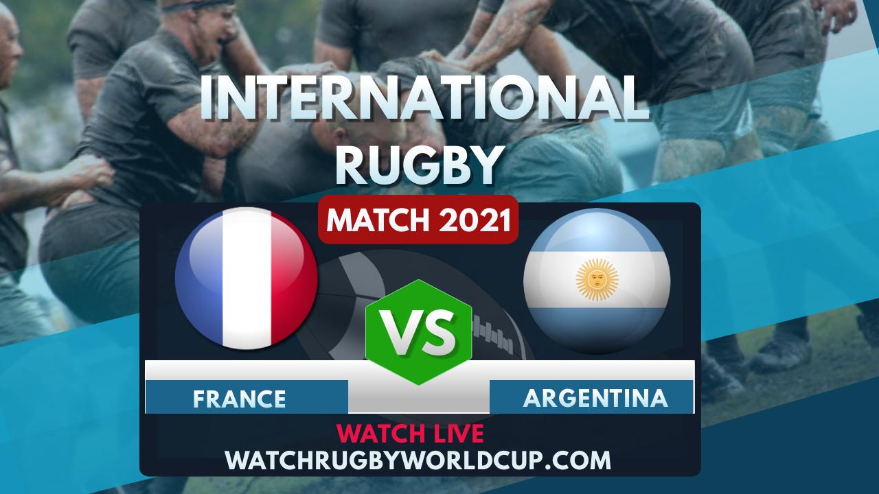 France Vs Argentina Live Stream 2021 | International Rugby
