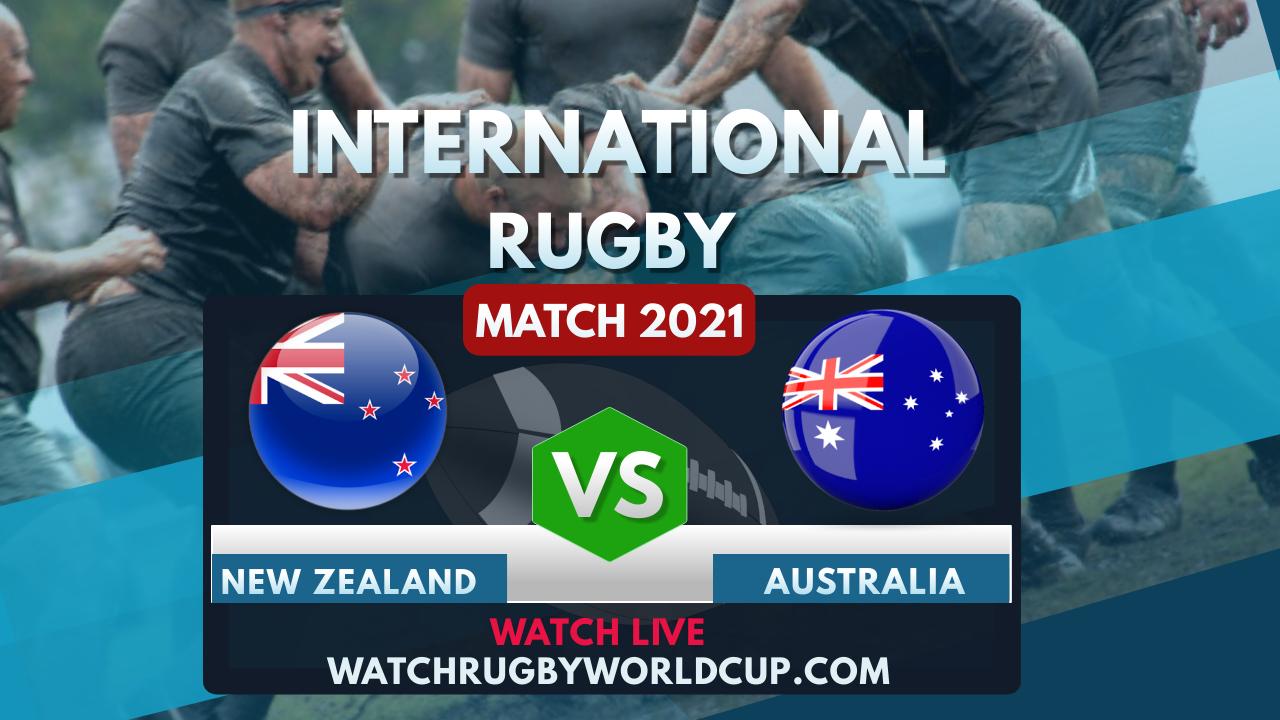 New Zealand Vs Australia Live Stream 2021 | International Rugby