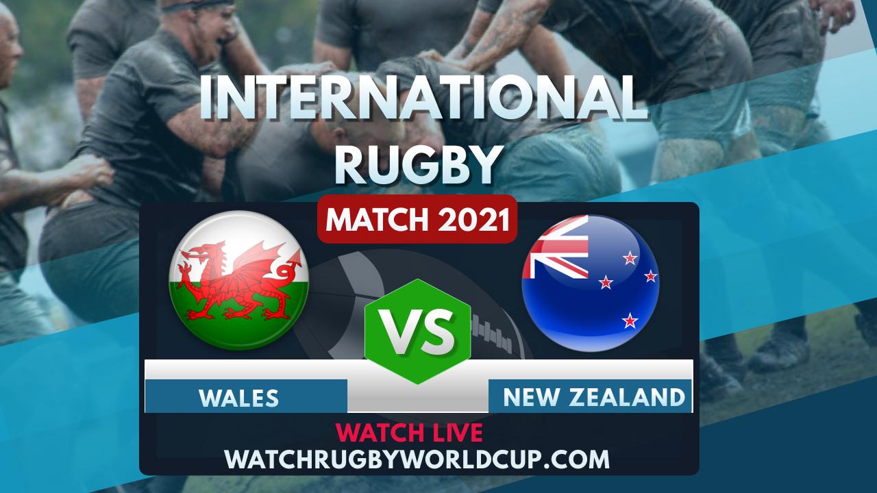 Wales Vs New Zealand Live Stream 2021 | International Rugby