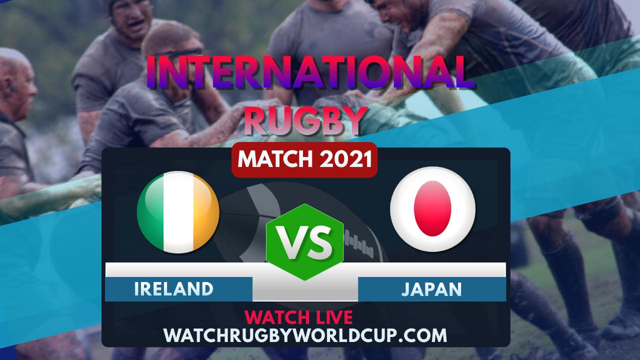 Ireland vs Japan Live Stream 2021   International Rugby