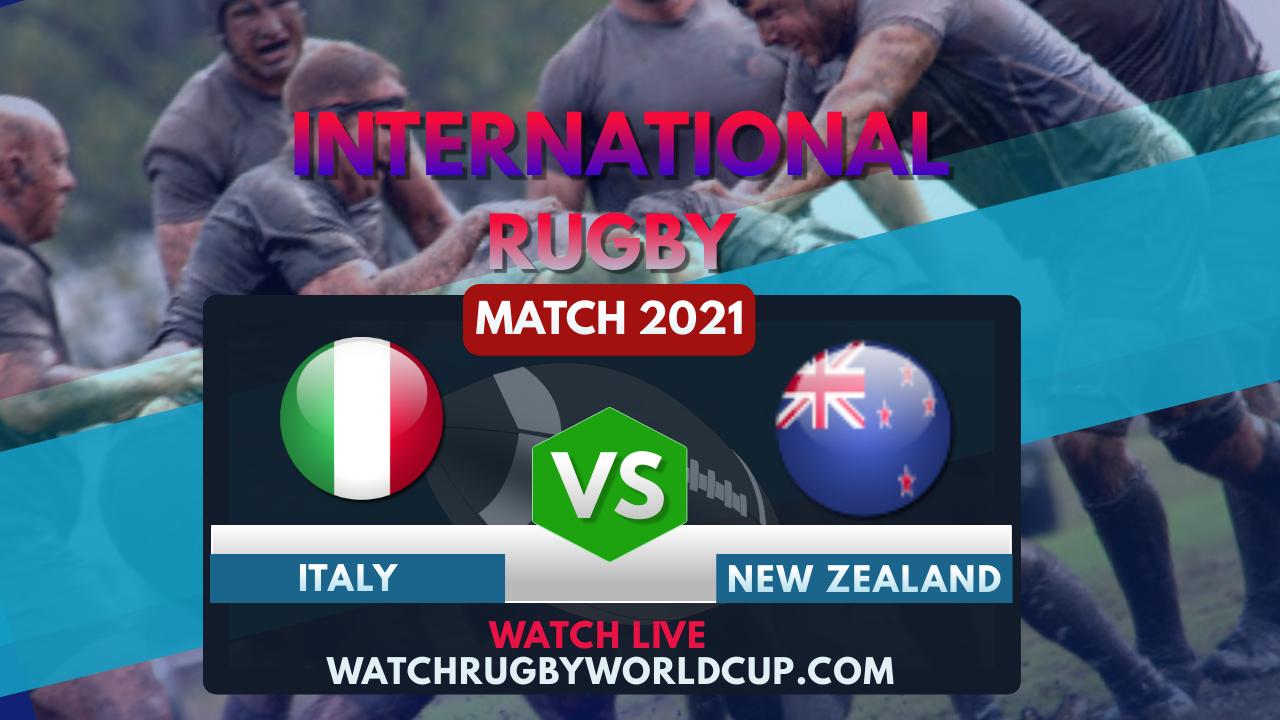 Italy vs New Zealand Live Stream 2021   International Rugby
