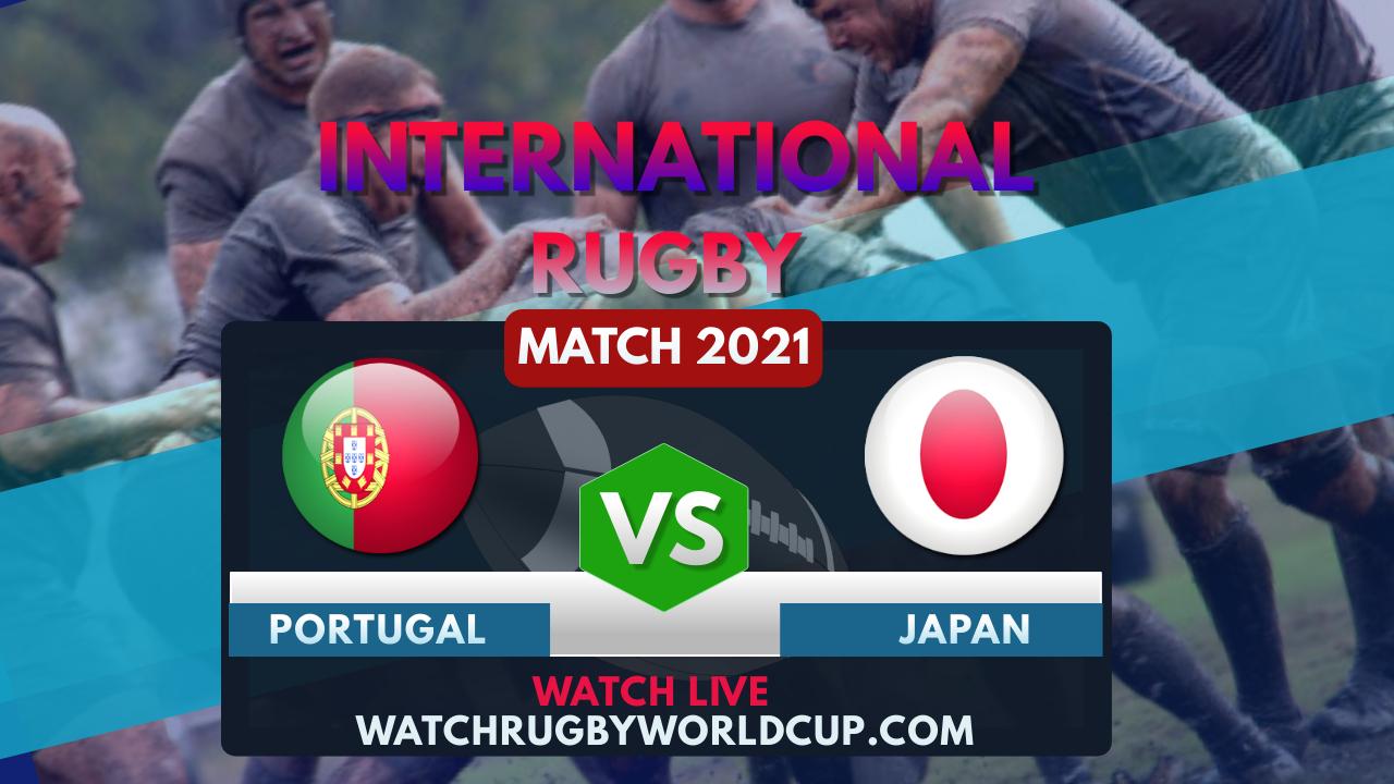 Portugal vs japan Live Stream 2021   International Rugby