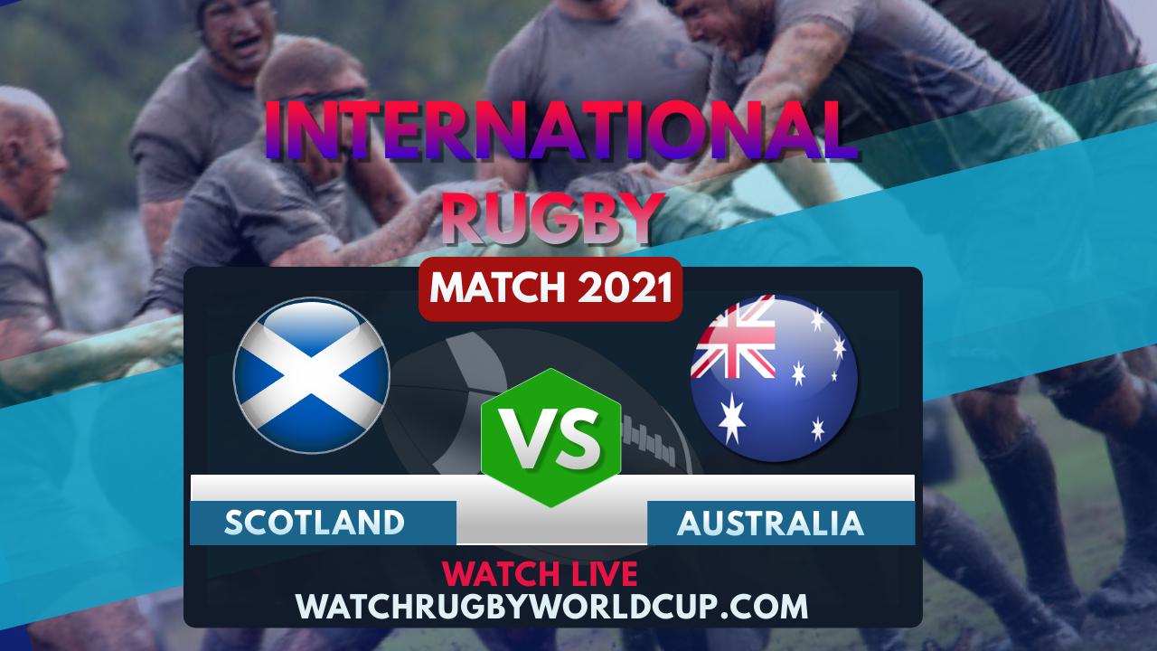 Scotland vs Australia Live Stream 2021   International Rugby